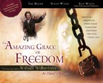 The Amazing Grace of Freedom: The Inspiring Faith of William Wilberforce, the Slaves' Champion