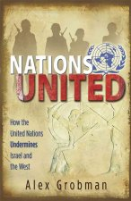 Nations United: How the United Nations Is Undermining Israel and the West