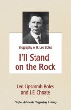 I'll Stand on the Rock: A Biography of H. Leo Boles