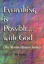 Everything is Possible with God: The Martin Hlastan Story