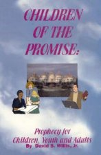 Children of the Promise: Prophecy for Children, Youth, Adults