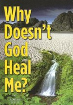 Why Doesn't God Heal Me?