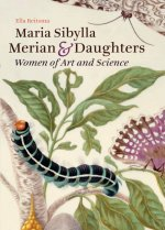 Maria Sibylla Merian & Daughters: Women of Art and Science