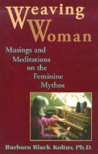 Weaving Woman: Musings and Meditations on the Feminine Mythos