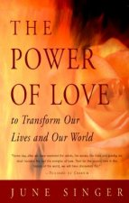 The Power of Love: To Transform Our Lives and Our World