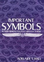 Important Symbols: In Their Hebrew, Pagan, and Christian Forms