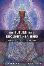 The Future That Brought Her Here: A Memoir of a Call to Awaken