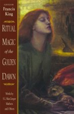 Ritual Magic of the Golden Dawn: Works by S. L. MacGregor Mathers and Others