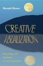 Creative Visualization: Using Imagery and Imagination for Self-Transformation