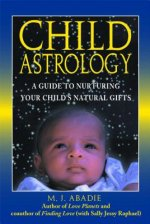 Child Astrology: A Guide to Nurturing Your Child's Natural Gifts