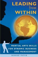 Leading from Within: Martial Arts Skills for Dynamic Business and Management