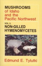Mushrooms of Idaho and the Pacific Northwest: Vol. 2 Non-Gilled Hymenomycetes