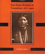 Nez Perce Women in Transition, 1877-1990