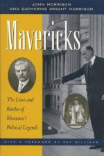 Mavericks: The Lives and Battles of Montana's Political Legends