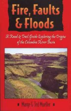 Fire, Faults, and Floods: A Road & Trail Guide Exploring the Origins of the Columbia River Basin