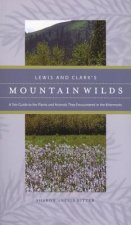 Lewis and Clark's Mountain Wilds: A Site Guide to the Plants and Animals They Encountered in the Bitterroots