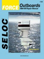 Force Outboards, 1984-99 Repair Manual: Covers All 3-150 HP, 1-4 Cylinder 2-Stroke Models