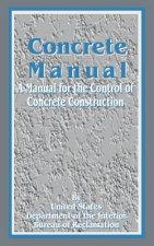Concrete Manual: A Manual for the Control of Concrete Construction