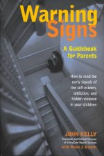 Warning Signs: A Guidebook for Parents: How to Read the Early Signals of Low Self-Esteem, Addition, and Hidden Violence in Your Kids