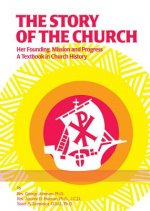 The Story of the Church: Her Founding; Mission and Progress