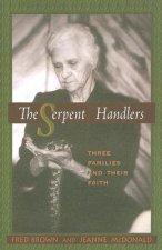 The Serpent Handlers: Three Families and Their Faith