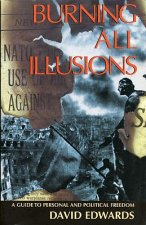 Burning All Illusions: A Guide to Personal and Political Freedom