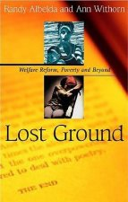 Lost Ground: Welfare Reform, Poverty and Beyond