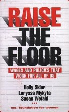 Raise the Floor: Wages and Policies That Work for All of Us