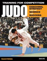 Training for Competition: Judo: Coaching, Strategy and the Science for Success