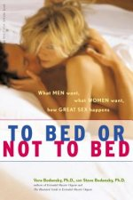 To Bed or Not to Bed: What Men Want, What Women Want, How Great Sex Happens