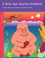 A Wise Ape Teaches Kindness: A Story about the Power of Positive Actions