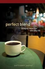 Perfect Blend Participant Journal: Bringing Jesus Into Everyday Life