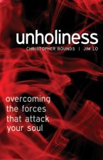 Unholiness: Overcoming the Forces That Attack Your Soul