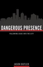 Dangerous Presence: Following Jesus Into the City