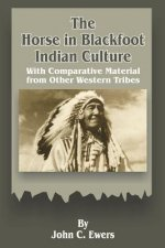 The Horse in Blackfoot Indian Culture: With Comparative Material from Other Western Tribes