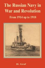 The Russian Navy in War and Revolution from 1914 Up to 1918