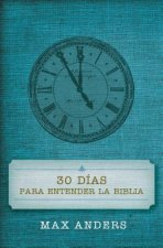 30 Dias Para Entender La Biblia = 30 Days to Understand the Bible
