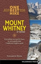 One Best Hike: Mt. Whitney: Everything You Need to Know to Successfully Hike California's Highest Peak