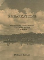 Embarkations: Ethnography and Shamanism of the Choco Indians of Colombia