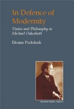 In Defence of Modernity: The Social Thought of Michael Oakeshott