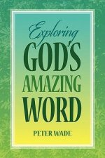 Exploring God's Amazing Word: 18 Bible Studies on Positive Living in Chris