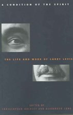 A Condition of the Spirit: The Life and Work of Larry Levis