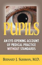 Pupils: An Eye-Opening Account of Medical Practice Without Standards