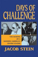 Days of Challenge: The Making of a Modern American Jewish Leader