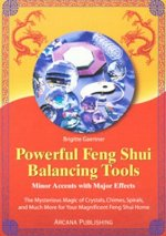 Powerful Feng Shui Balancing Tools: Minor Accents with Major Effects the Mysterious Magic of Crystals, Chimes, Spirals and Much More for Your Magnific