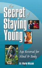 The Secret of Staying Young: Age Reversal for Mind & Body