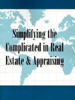 Simplifying the Complicated in Real Estate & Appraising