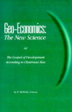 Geo-Economics the New Science: Or the Gospel of Development According to Chairman Mac