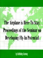 Airplane is Here to Stay: Proceedings of the Seminar on Developing Fly-In Potential