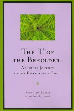 The I of the Beholder: A Guided Journey to the Essence of a Child